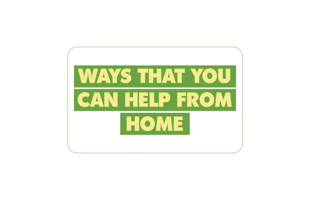 Ways that you can help from home